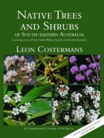 Native trees and shrubs of south-eastern Australia Covering areas of New South Wales, Victoria and South Australia