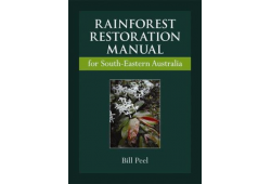 Rainforest Restoration Manual for South-eastern Australia