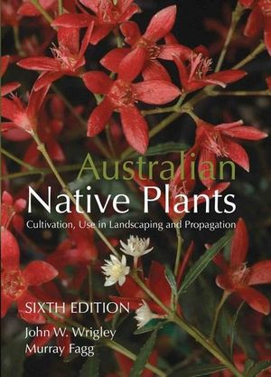 Australian Native Plants: Cultivation, use in landscaping and propagation Book Cover