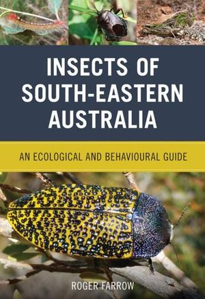 Insects of South-eastern Australia - An ecological and behavioural guide Book Cover